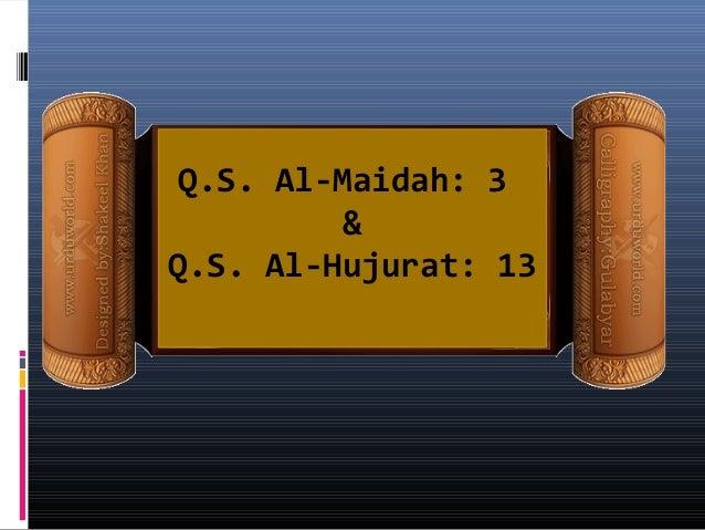 Q.S. Al-Maidah: 3          &Q.S. Al-Hujurat: 13