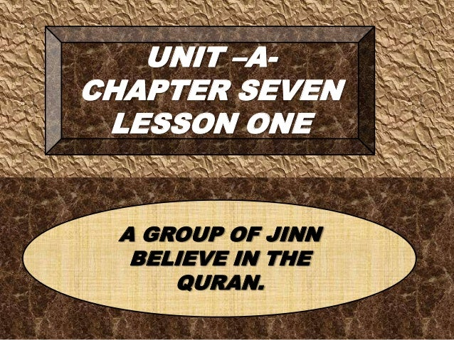 UNIT –A-CHAPTER SEVENLESSON ONEA GROUP OF JINNBELIEVE IN THEQURAN.