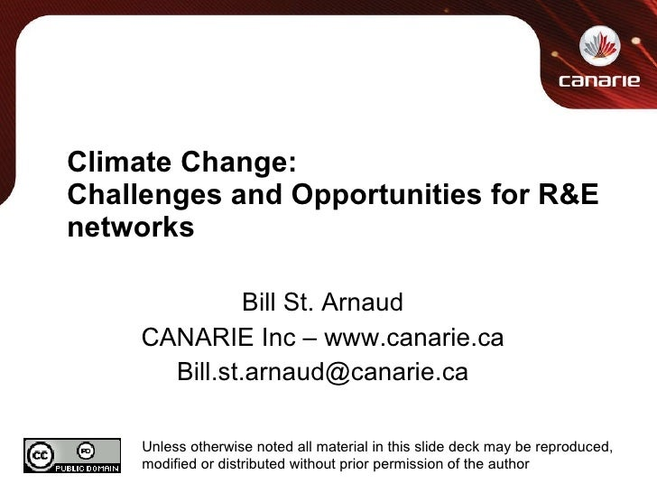 Climate Change: Challenges and Opportunities for R&E networks Bill St. Arnaud CANARIE Inc – www.canarie.ca [email_address]...