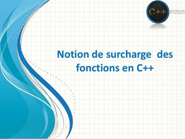 Notion de surcharge des fonctions en C++