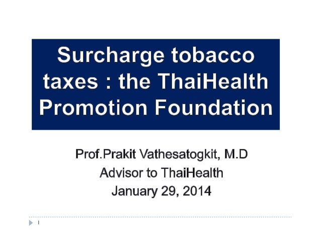 Surcharge Tobacco Taxes - The Thai Health Promotion Foundation by Dr. Prakit Vathesatogkit