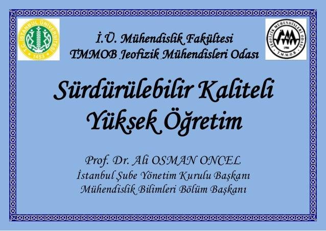İ.Ü. Mühendislik Fakültesi TMMOB Jeofizik Mühendisleri OdasıSürdürülebilir Kaliteli   Yüksek Öğretim   Prof. Dr. Ali OSMAN...