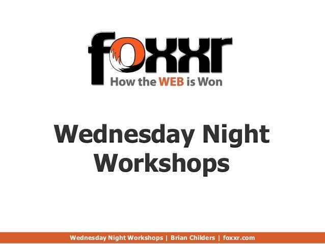 Wednesday Night  Workshops Wednesday Night Workshops | Brian Childers | foxxr.com