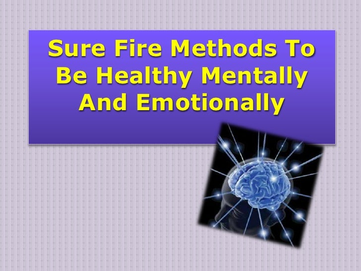 Sure fire methods to be healthy mentally and emotionally