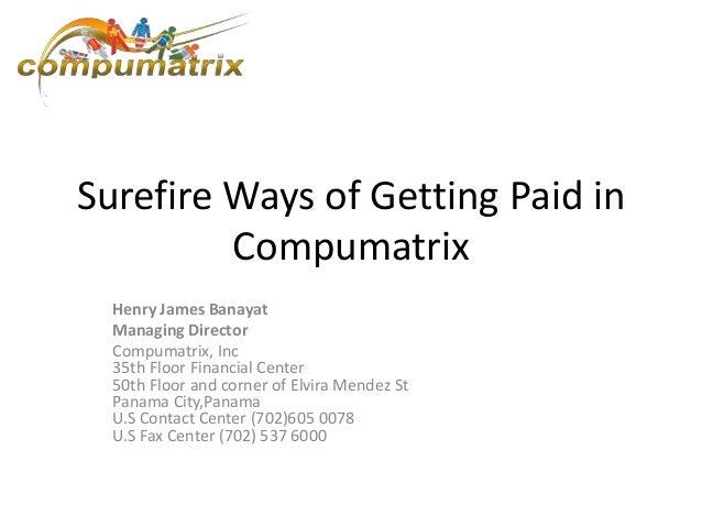 Surefire Ways of Getting Paid inCompumatrixHenry James BanayatManaging DirectorCompumatrix, Inc35th Floor Financial Center...