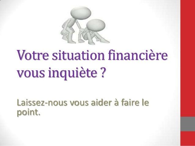 Votre situation financière vous inquiète ? Laissez-nous vous aider à faire le point.