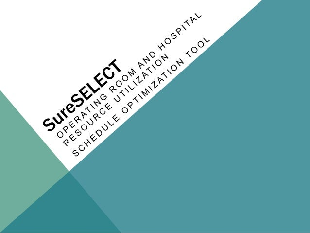 SureSELECT - Operating Room and Hospital Resource Utilization Schedule Optimization Tool