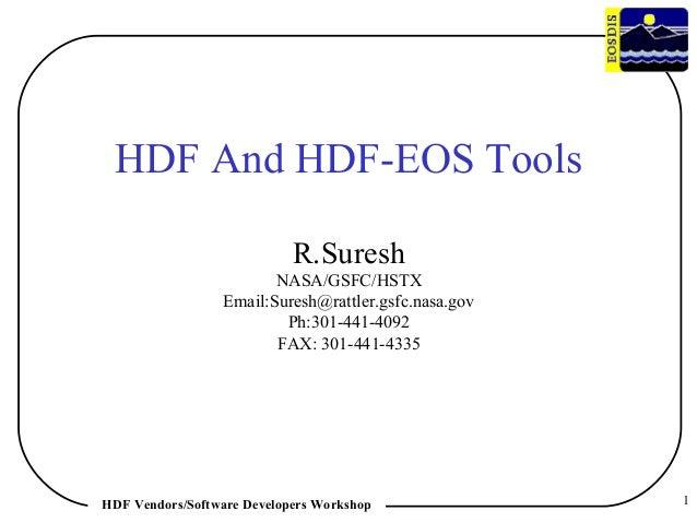 HDF And HDF-EOS Tools R.Suresh NASA/GSFC/HSTX Email:Suresh@rattler.gsfc.nasa.gov Ph:301-441-4092 FAX: 301-441-4335  HDF Ve...