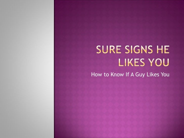 What Are The Sure Signs He Likes You