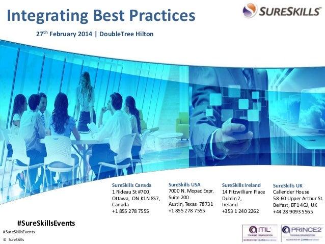 Integrating Best Practices 27th February 2014   DoubleTree Hilton  SureSkills Canada 1 Rideau St #700, Ottawa, ON K1N 8S7,...