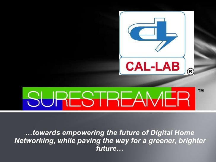 ™<br />…towards empowering the future of Digital Home Networking, while paving the way for a greener, brighter future…<br />