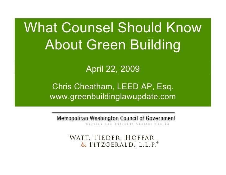WhatCounselShouldKnow   AboutGreenBuilding            April22,2009    ChrisCheatham,LEEDAP,Esq.    www.gree...