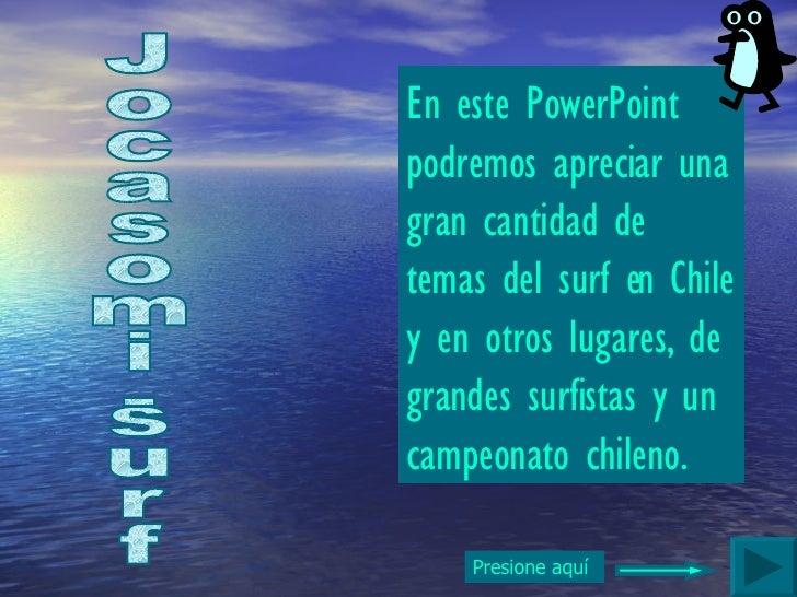 Jocasomi-surf En este PowerPoint podremos apreciar una gran cantidad de temas del surf en Chile y en otros lugares, de gra...