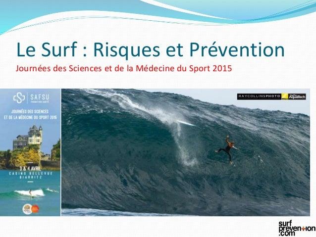 Le Surf : Risques et Prévention Journées des Sciences et de la Médecine du Sport 2015