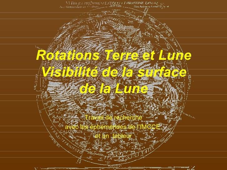 Rotations Terre et Lune Visibilité de la surface de la Lune Travail de recherche avec les éphémérides de l'IMCCE  et un  t...