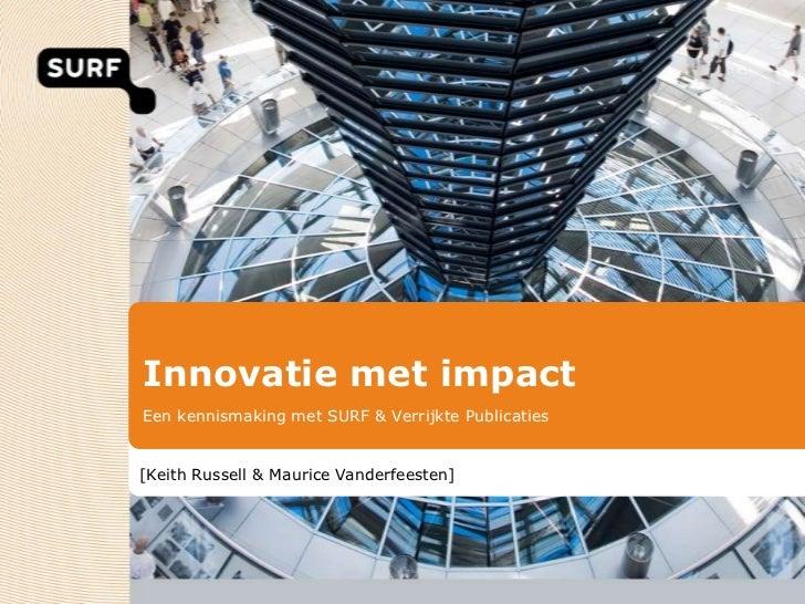 Innovatie met impact<br />Een kennismaking met SURF & Verrijkte Publicaties<br />[Keith Russell & Maurice Vanderfeesten]<b...