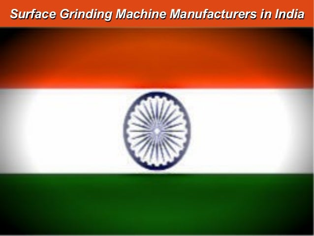 Surface Grinding Machine Manufacturers in IndiaSurface Grinding Machine Manufacturers in India