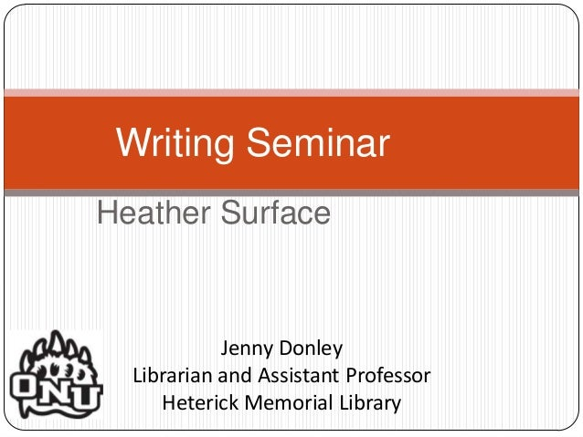 Writing Seminar Heather Surface  Jenny Donley Librarian and Assistant Professor Heterick Memorial Library