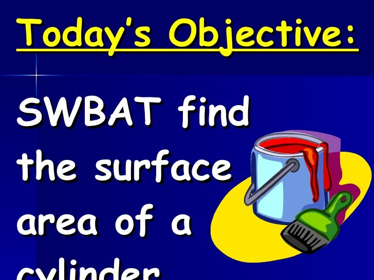 Today's Objective: SWBAT find the surface area of a cylinder.