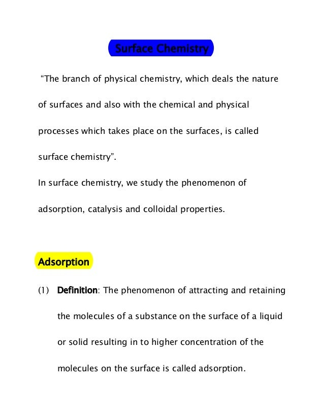 """Surface Chemistry """"The branch of physical chemistry, which deals the nature of surfaces and also with the chemical and phy..."""