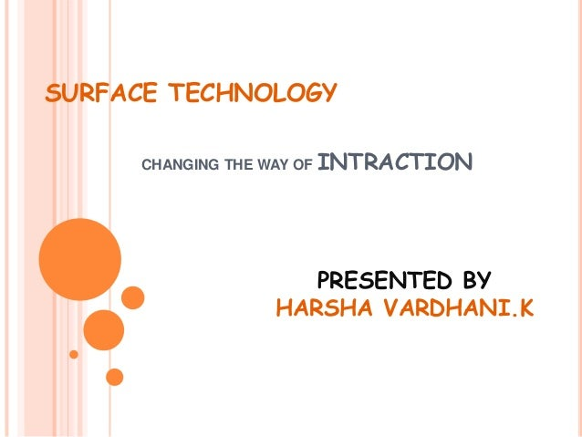 SURFACE TECHNOLOGY     CHANGING THE WAY OF INTRACTION                    PRESENTED BY                 HARSHA VARDHANI.K