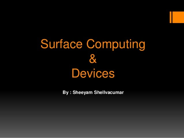 Surface Computing & Devices By : Sheeyam Shellvacumar