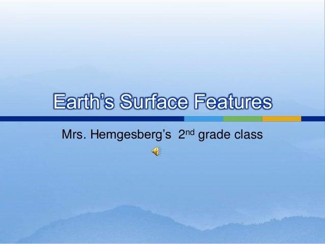 Earth's Surface Features Mrs. Hemgesberg's 2nd grade class