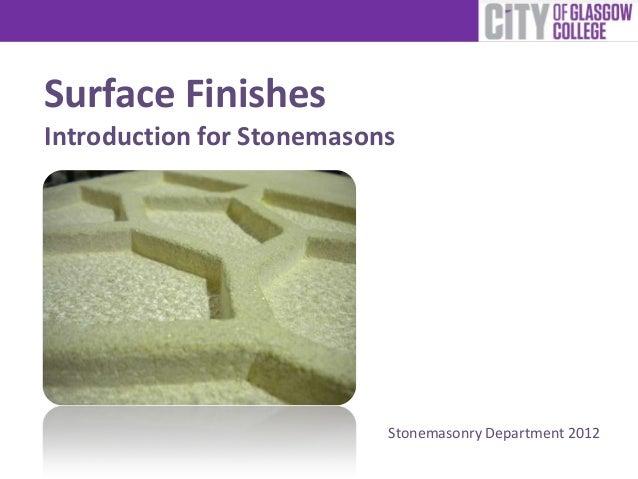 Surface FinishesIntroduction for StonemasonsStonemasonry Department 2012