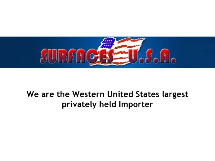 We are the Western United States largest privately held Importer