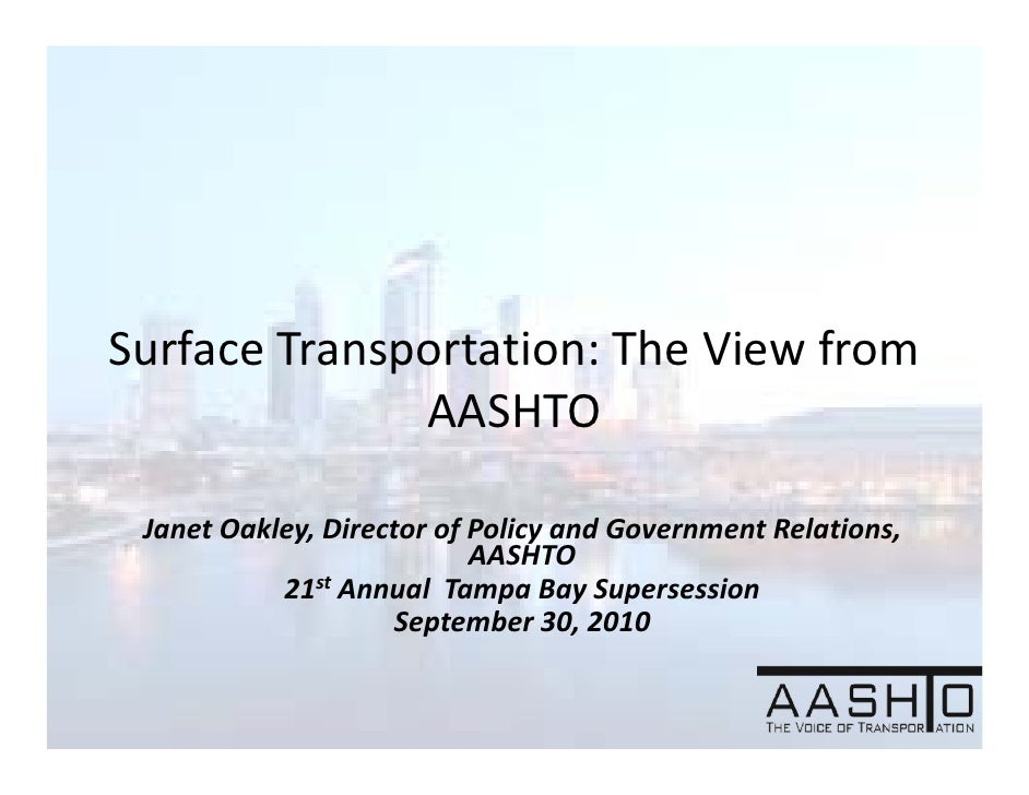 Surface Transportation: The View from               AASHTO Janet Oakley, Director of Policy and Government Relations,     ...