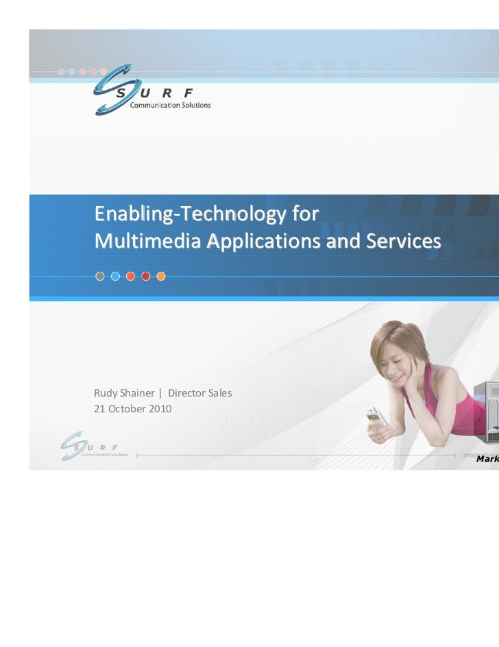Enabling-Technology forMultimedia Applications and ServicesRudy Shainer | Director Sales21 October 2010                   ...