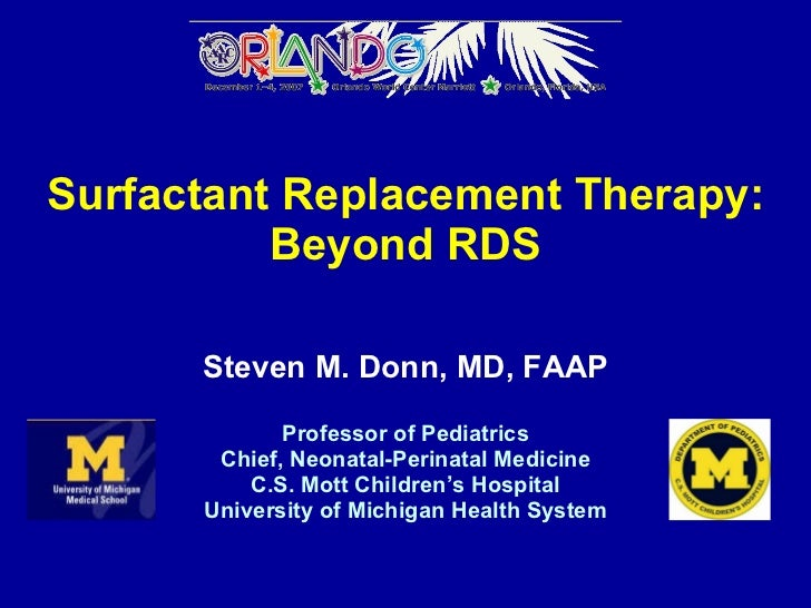 Surfactant Replacement Therapy: Beyond RDS Steven M. Donn, MD, FAAP Professor of Pediatrics Chief, Neonatal-Perinatal Medi...