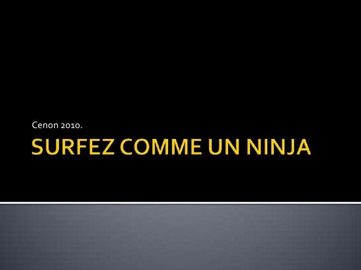 SURFEZ COMME UN NINJA<br />Cenon 2010.  <br />
