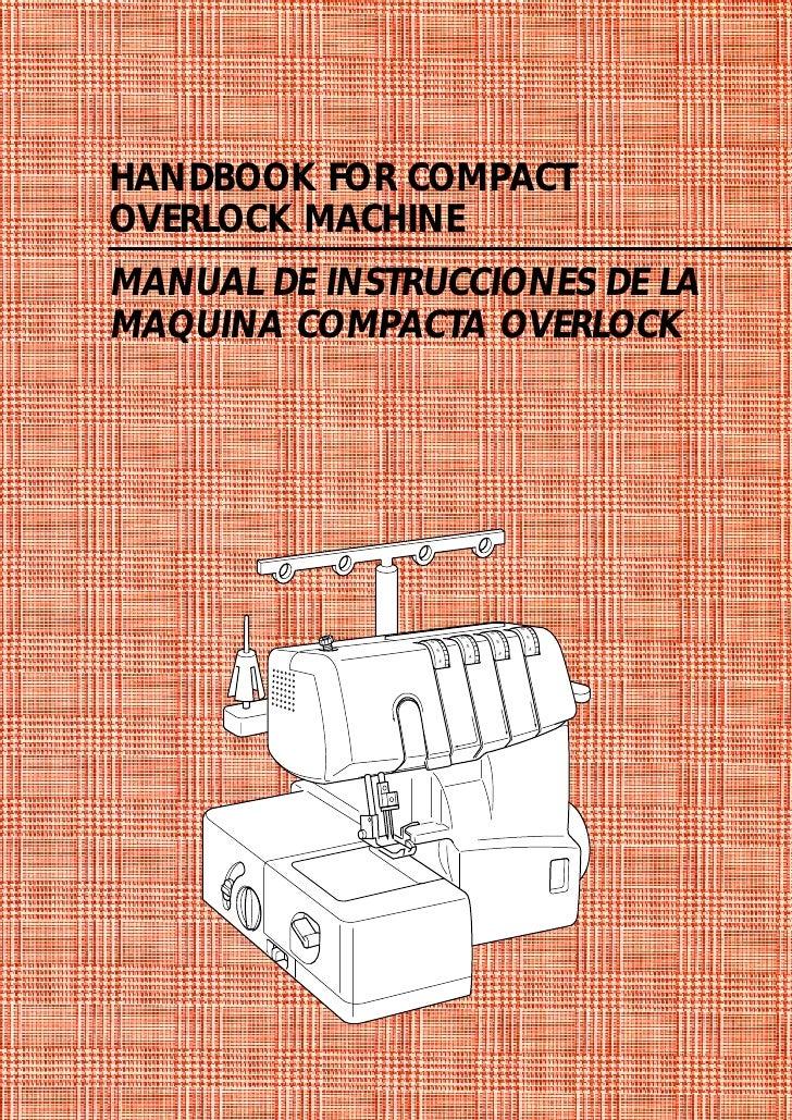 HANDBOOK FOR COMPACT OVERLOCK MACHINE MANUAL DE INSTRUCCIONES DE LA MAQUINA COMPACTA OVERLOCK                             ...