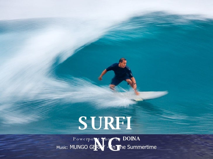 Powerpoint Show by  DOINA Music:  MUNGO GERRY - In The Summertime SURFING