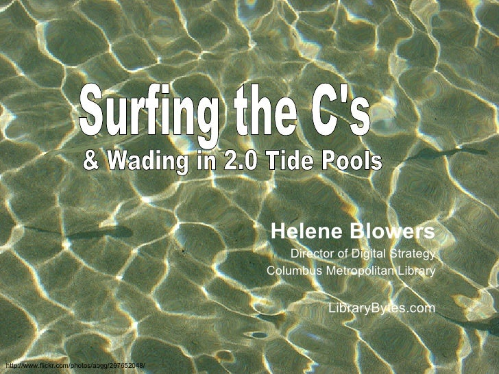 Surfing the C's & Wading in 2.0 Tide Pools Helene Blowers Director of Digital Strategy Columbus Metropolitan Library Libra...