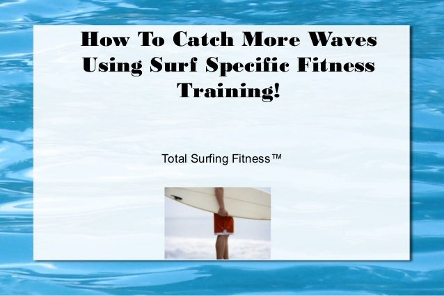 How To Catch More Waves Using Surf Specific Fitness Training! Total Surfing Fitness™