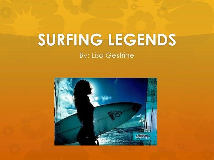 SURFING LEGENDS<br />By: Lisa Gestrine<br />