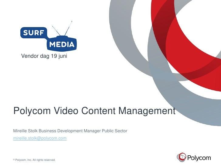 Vendor dag 19 juniPolycom Video Content ManagementMireille Stolk Business Development Manager Public Sectormireille.stolk@...