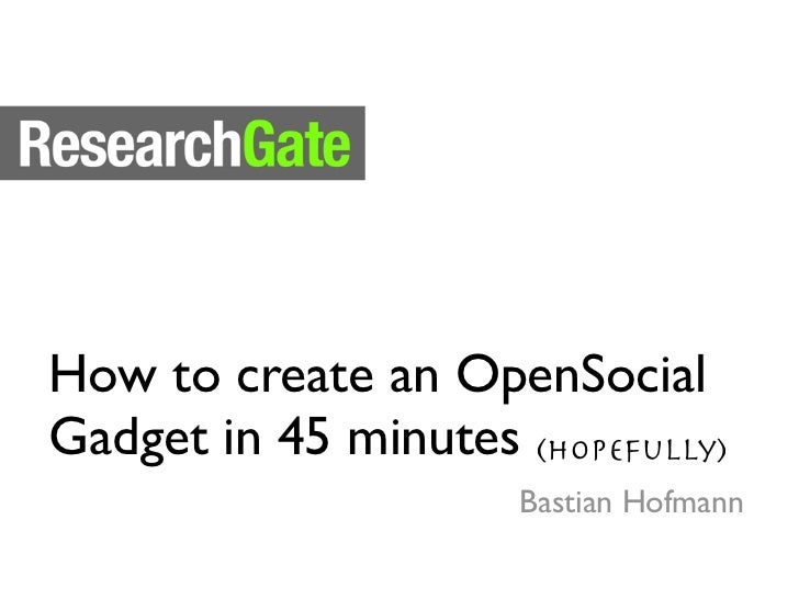 How to create an OpenSocialGadget in 45 minutes (hopefully)                      Bastian Hofmann