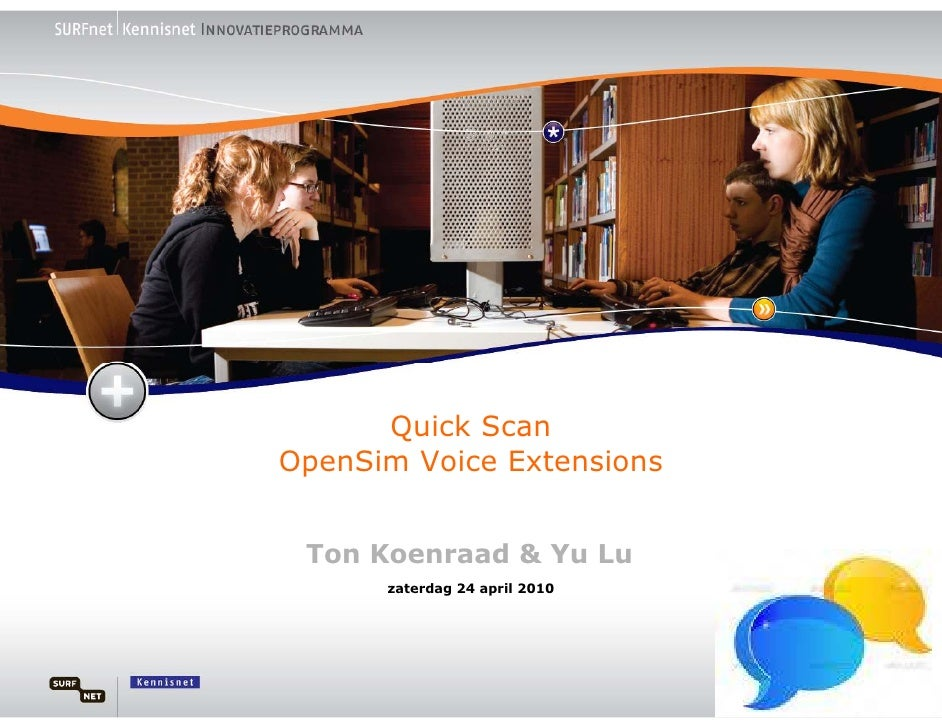 Quick Scan OpenSim Voice Extensions    Ton Koenraad & Yu Lu       zaterdag 24 april 2010