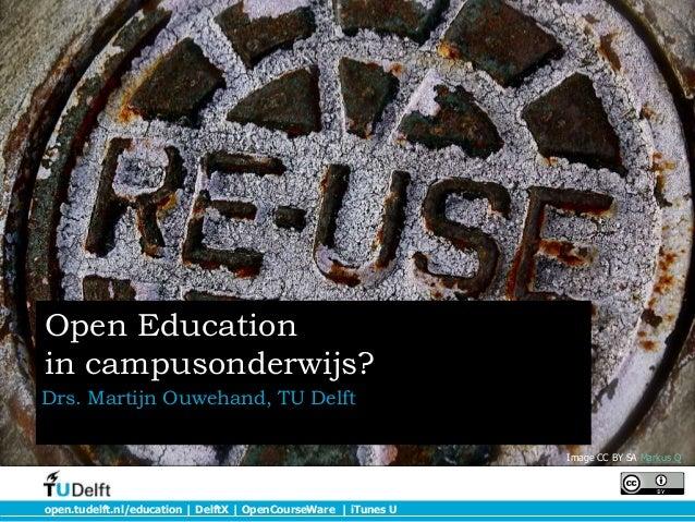 open.tudelft.nl/education   DelftX   OpenCourseWare   iTunes U Open Education in campusonderwijs? Drs. Martijn Ouwehand, T...