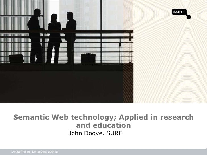 Semantic Web technology; Applied in research               and education                                  John Doove, SURF...