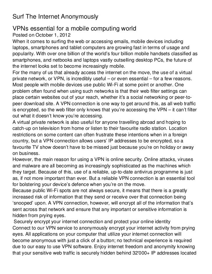Surf The Internet AnonymouslyVPNs essential for a mobile computing worldPosted on October 1, 2012When it comes to surfing ...