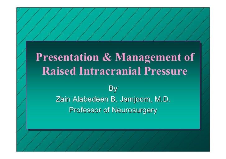 Presentation & Management of Raised Intracranial Pressure                   By   Zain Alabedeen B. Jamjoom, M.D.       Pro...
