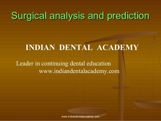 Surgical analysis and prediction INDIAN DENTAL ACADEMY Leader in continuing dental education www.indiandentalacademy.com  ...