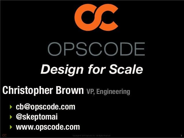 Copyright © 2010 Opscode, Inc - All Rights Reserved ‣ cb@opscode.com ‣ @skeptomai ‣ www.opscode.com Christopher Brown VP, ...