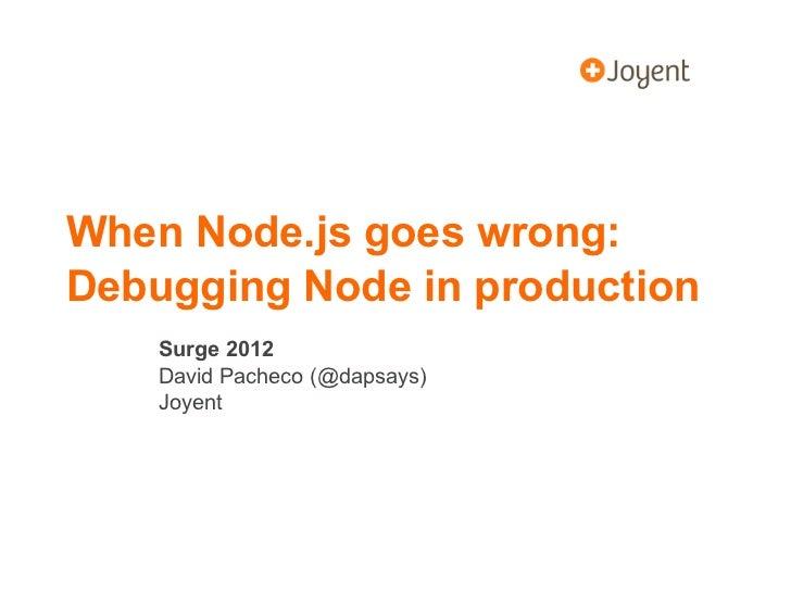 When Node.js goes wrong:Debugging Node in production    Surge 2012    David Pacheco (@dapsays)    Joyent