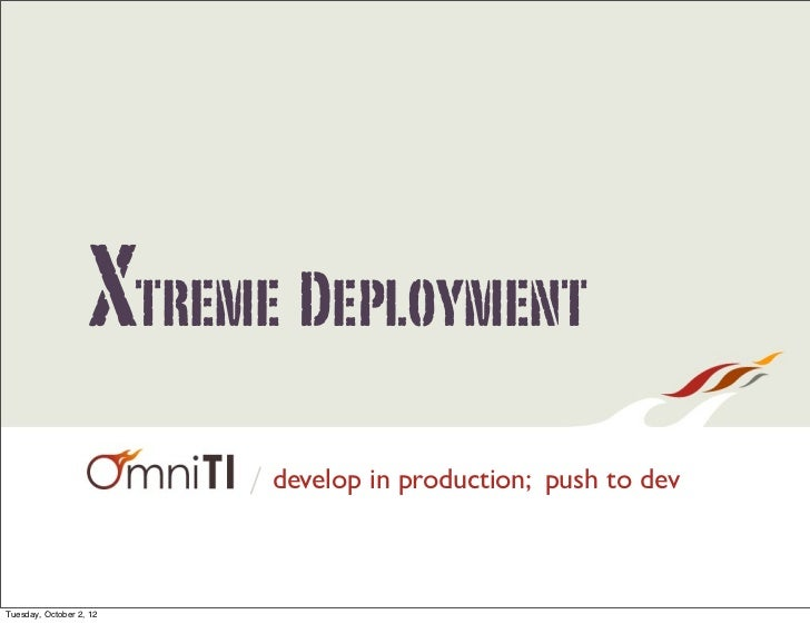 Xtreme Deployment                         / develop in production; push to devTuesday, October 2, 12