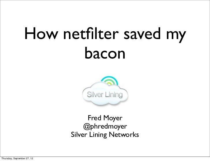 How netfilter saved my                         bacon                                   Fred Moyer                          ...